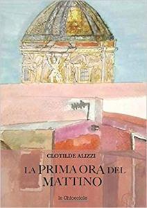 LA PRIMA ORA DEL MATTINO Clotilde Alizzi Recensioni Libri e News UnLibro