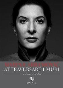 ATTRAVERSARE I MURI Un'autobiografia Abramović, James Kaplan Recensioni Libri e News Unlibro