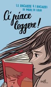 Ecco come spingere i giovani alla lettura CI PIACE LEGGERE Le ragazze e i ragazzi di Mare di libri