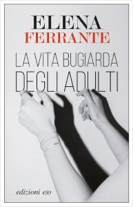 LA VITA BUGIARDA DEGLI ADULTI Elena Ferrante Recensioni Libri e News Unlibro