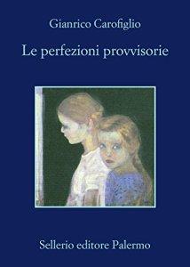 LE PERFEZIONI PROVVISORIE Gianrico Carofiglio Recensioni Libri e News Unlibro