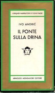 IL PONTE SULLA DRINA Ivo Andrić Recensioni Libri e news Unlibro