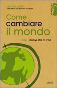 COME CAMBIARE IL MONDO con i nuovi stili di vita Adriano Sella recensioni Libri e News