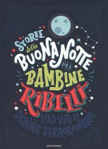 STORIA DELLA BUONANOTTE PER BAMBINE RIBELLI, di Francesca Cavallo, Elena Favilli