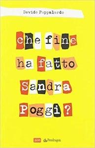 CHE FINE HA FATTO SANDRA POGGI Davide Pappalardo recensioni Libri e news