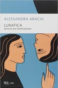LUNATICA STORIA DI UNA MENTE BIPOLARE Alessandra Arachi recensioni Libri e News