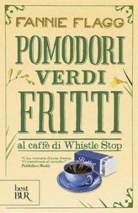 POMODORI VERDI FRITTI AL CAFFÈ DI WHISTLE STOP Fannie Flagg Recensioni Libri e news
