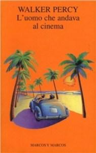 L'UOMO CHE ANDAVA AL CINEMA Walker Percy recensioni Libri e news