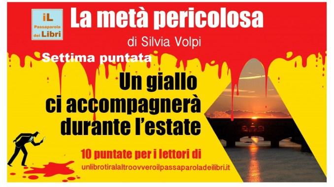 La metà pericolosa Settima puntata di Silvia Volpi