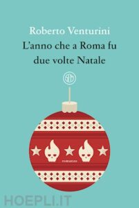 L'ANNO CHE A ROMA FU DUE VOLTE NATALE R. Venturini