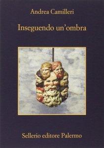INSEGUENDO UN'OMBRA Andrea Camilleri Recensioni Libri e News