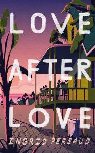 LOVE AFTER LOVE Ingrid Persaud Recensioni Libri e News