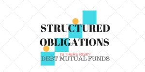 Debt Mutual Funds and Structured Obligations (SO) – Does it mean more risk?
