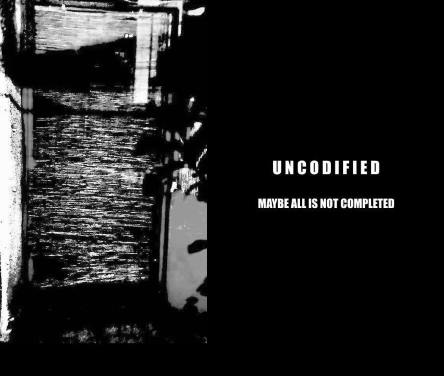UNCODIFIED Maybe All Is Not Completed CD