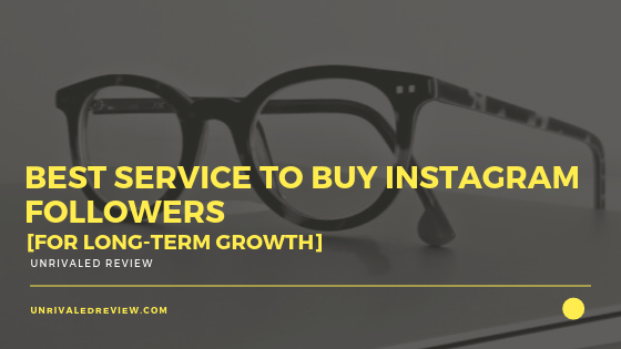 Best Service To Buy Instagram Followers [For Long-Term Growth]
