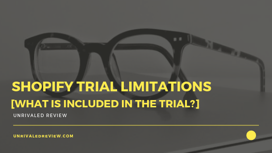 Shopify Trial Limitations [What Is Included In The Trial]