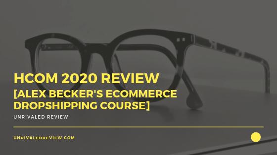 HCom 2020 Review [Alex Becker's Ecommerce Dropshipping Course]