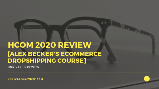 HCom 2020 Review [Alex Becker's Ecommerce Dropshipping Course]