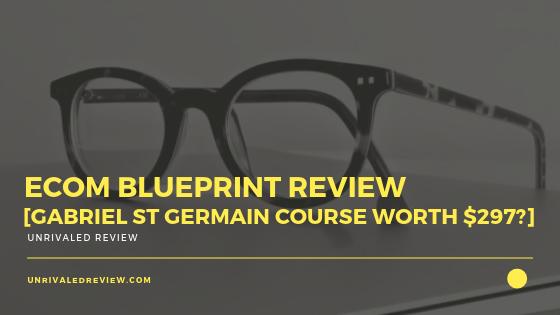 eCom Blueprint Review [Gabriel St Germain Course Worth $297]