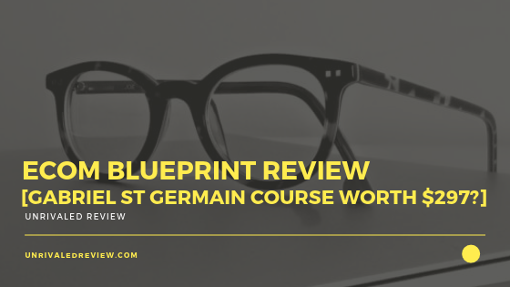eCom Blueprint Review [Gabriel St Germain Course Worth $297]