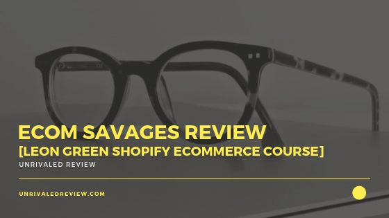 eCom Savages Review [Leon Green Shopify eCommerce Course]