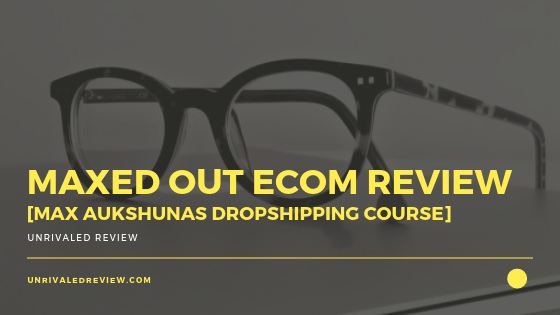 Maxed Out eCom Review [Max Aukshunas Dropshipping Course]