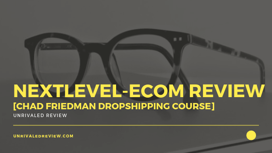 Nextlevel-ecom Review [Chad Friedman Dropshipping Course]