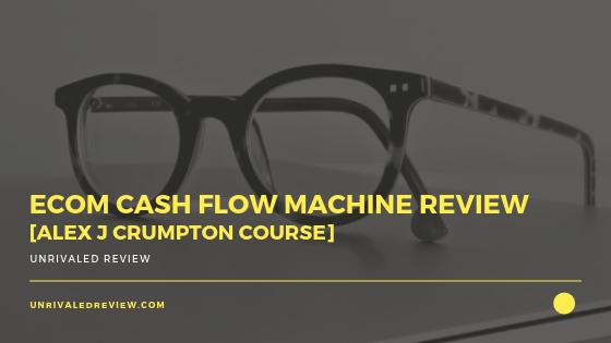 eCom Cash Flow Machine Review [Alex J Crumpton Course]