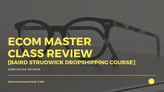 eCom Master Class Review [Baird Strudwick Dropshipping Course]