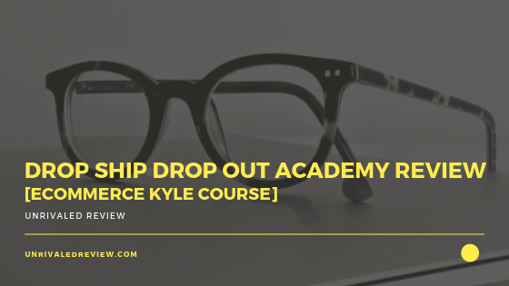 Drop Ship Drop Out Academy Review [eCommerce Kyle Course]