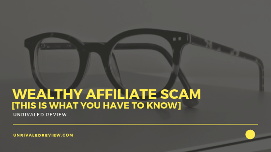 Wealthy Affiliate Scam [This Is What You HAVE to Know]
