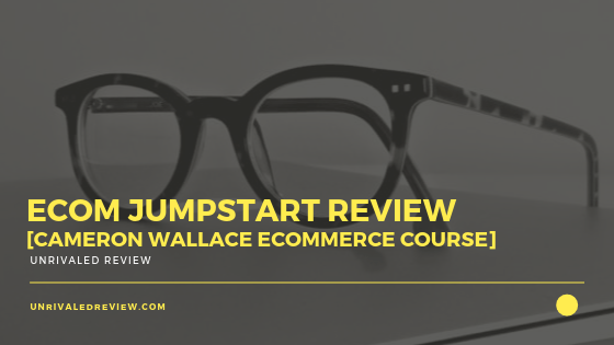 eCom Jumpstart Review [Cameron Wallace eCommerce Course]