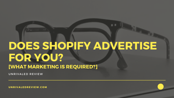 Does Shopify Advertise For You? [What Marketing Is Required?]