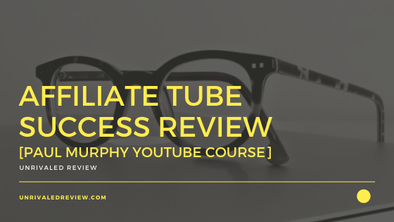 Affiliate Tube Success Review [Paul Murphy YouTube Course]