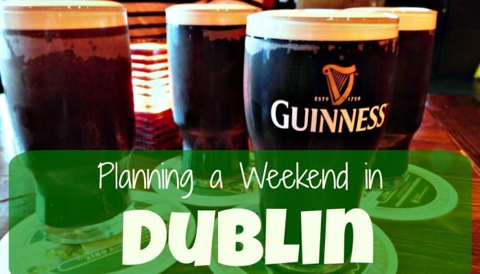 Dublin: Planning a Weekend Trip