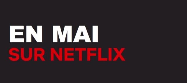 Netflix : les sorties du mois de mai 2018