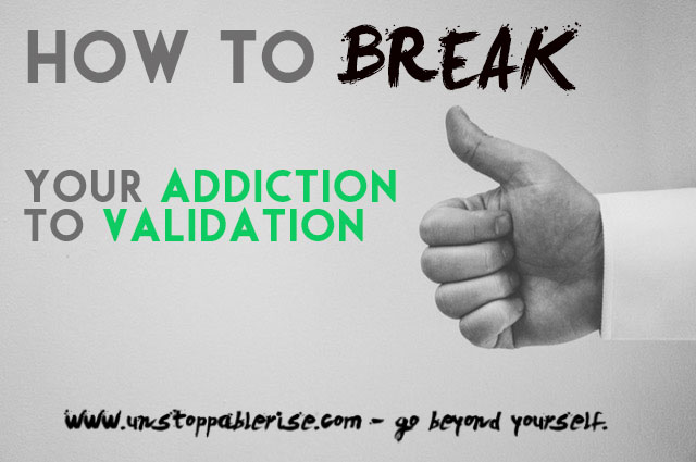 How To Break Your Addiction to Validation
