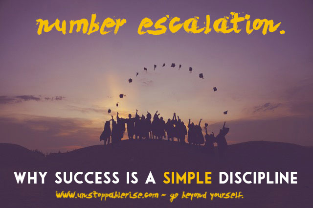 Number Escalation: Why Success Is a Simple Discipline