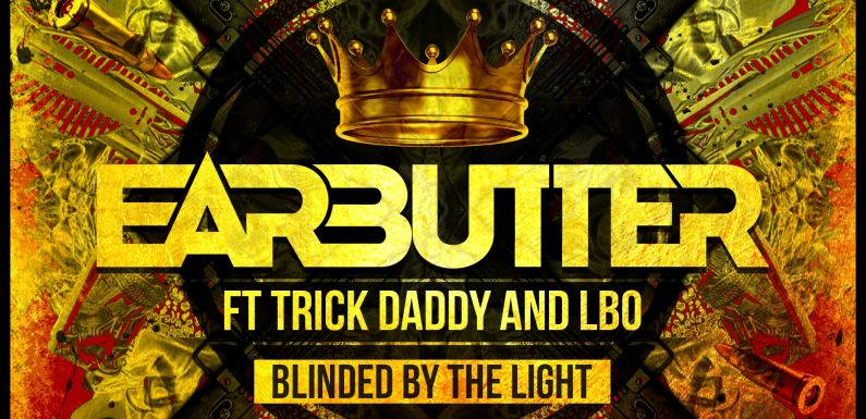 """EarButter Teams Up With Trick Daddy & LBo Flamez On """"Blinded By The Light"""""""