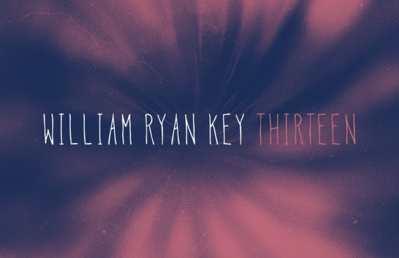 "Review: William Ryan Key – ""THIRTEEN"""