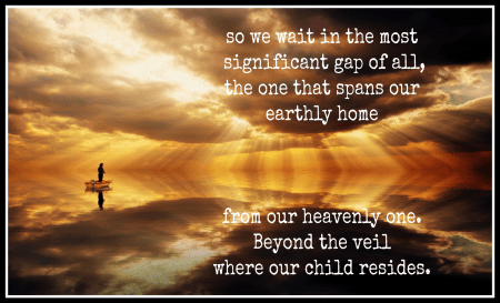 Beyond The Veil, Waiting For Heaven, Missing your Child