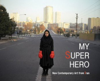 My Super Hero New Contemporary Art From Iran March 5 - April 30, 2011 Morono Kiang Gallery