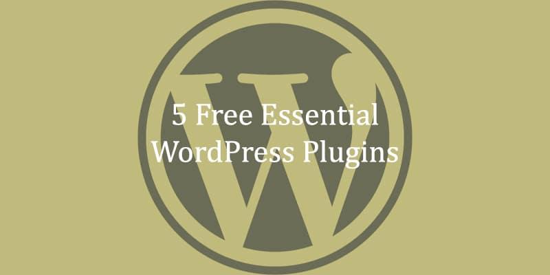 5 Free Essential WordPress Plugins Guide