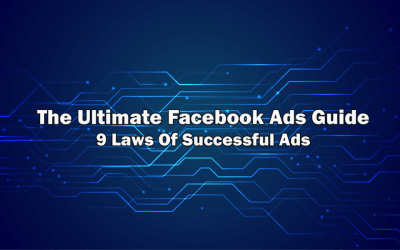 The Ultimate Facebook Ads Guide: 9 Laws Of Successful Ads [2019 Edition]