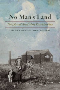 The cover of 2017 book No Man's Land: the life and art of Mary Riter Hamilton. University of Manitoba Press 2017