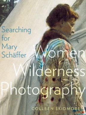 Cover of book, Searching for Mary Schaffer, women wilderness photography (University of Alberta Press, 2017)
