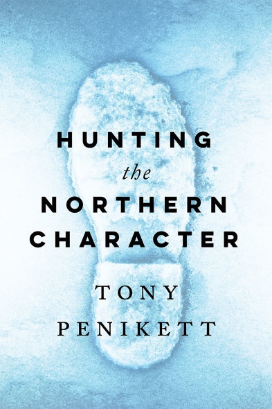 "cover of book by Tony Penikett, ""Hunting the Northern Character"""