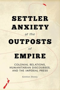 Cover of book, Settler Anxiety at the Outposts of Empire: Colonial Relations, Humanitarian Discourses, and the Imperial Press