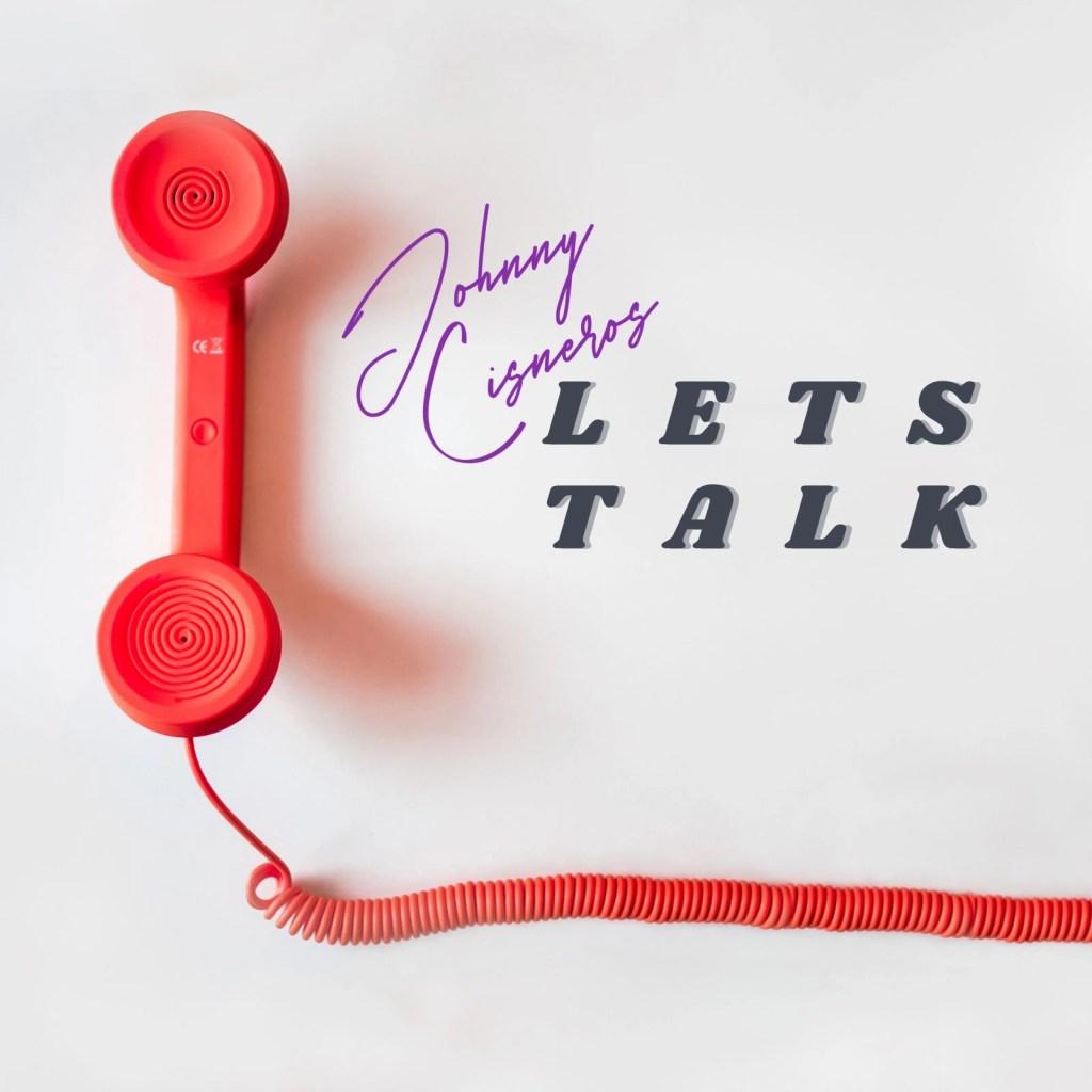 Johnny Cisneros - Let's Talk
