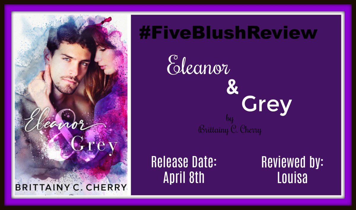 #BlogTour #FiveBlushReview ~~ Eleanor & Grey by @BrittainyCherry